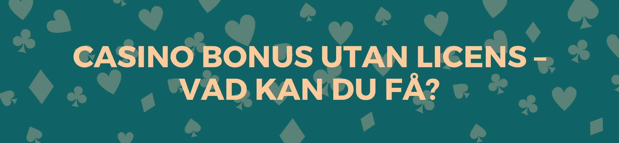 Casino bonus utan licens – Vad kan du få?