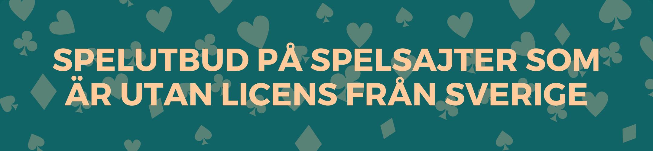 Spelutbud på spelsajter som är utan licens från Sverige